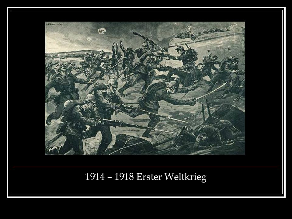 1914 – 1918 Erster Weltkrieg