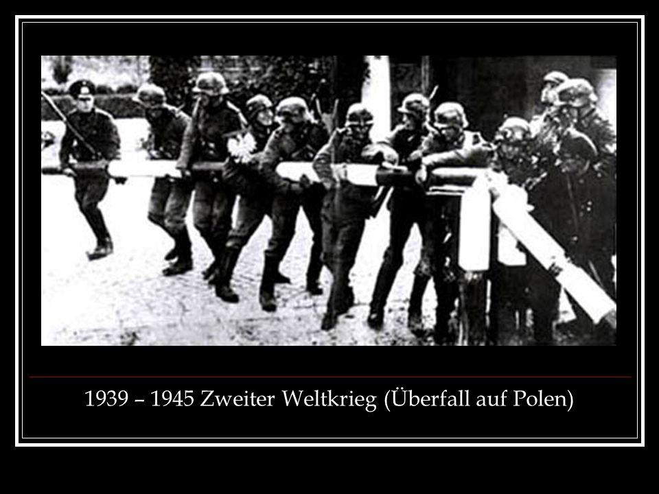 1939 – 1945 Zweiter Weltkrieg (Überfall auf Polen)