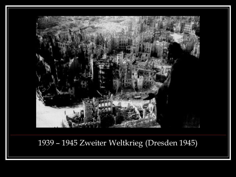 1939 – 1945 Zweiter Weltkrieg (Dresden 1945)