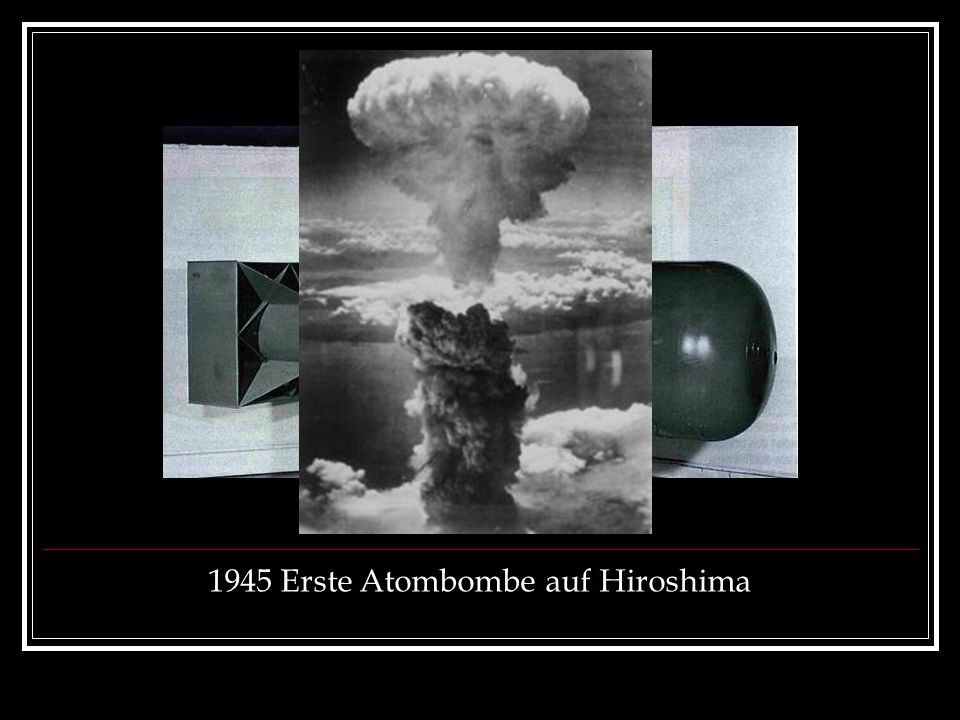 1945 Erste Atombombe auf Hiroshima