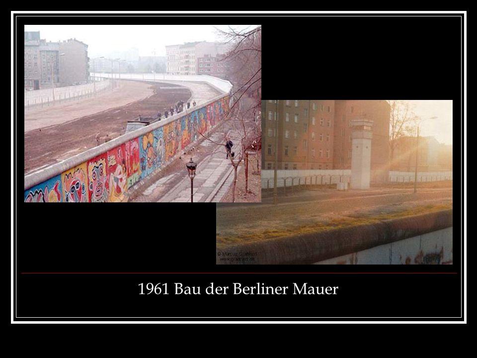 1961 Bau der Berliner Mauer