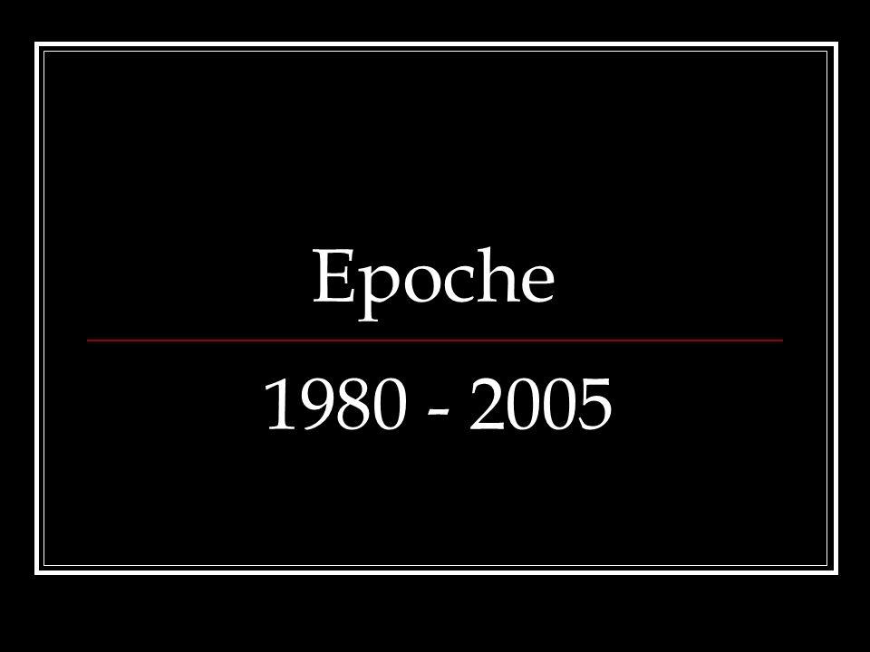 Epoche 1980 - 2005