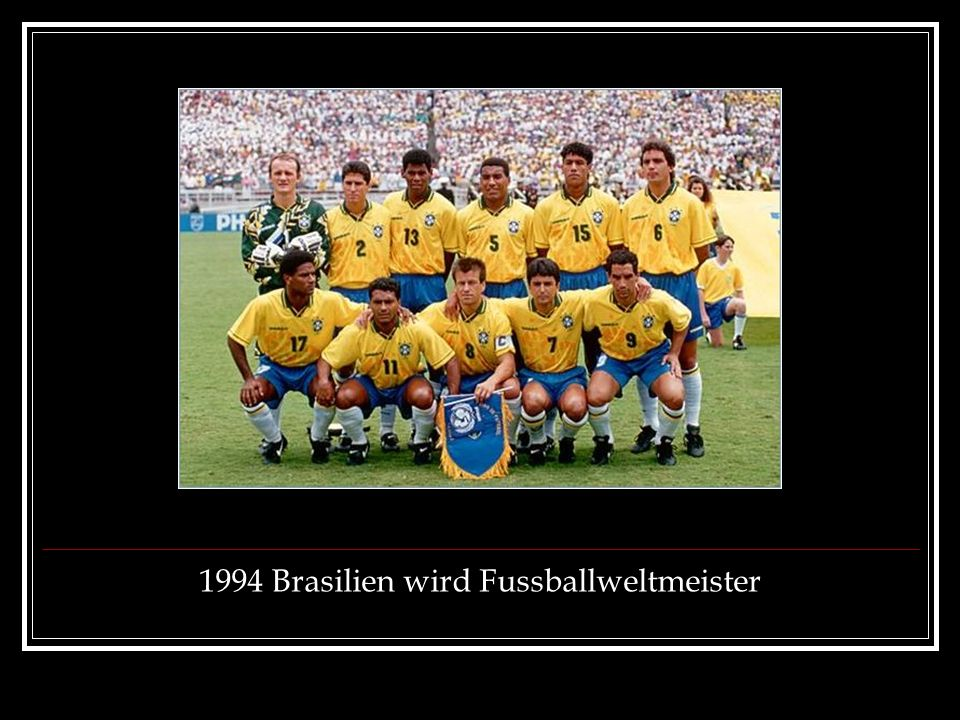 1994 Brasilien wird Fussballweltmeister