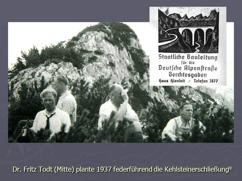 Dr. Fritz Todt (Mitte) plante 1937 federführend die Kehlsteinerschließung