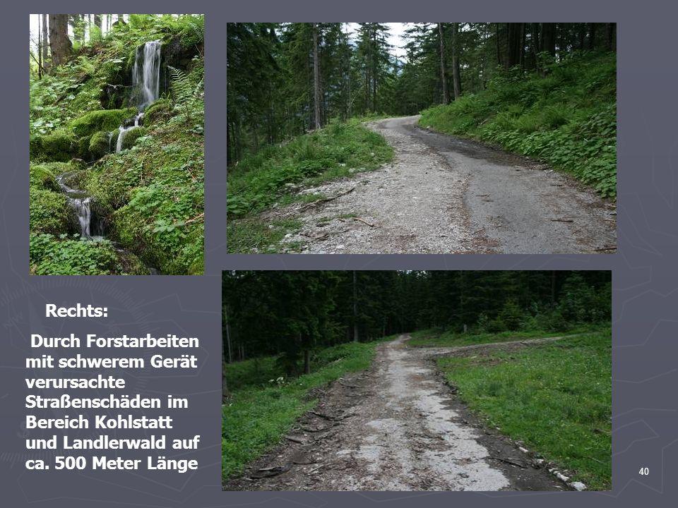 Rechts: Durch Forstarbeiten mit schwerem Gerät verursachte Straßenschäden im Bereich Kohlstatt und Landlerwald auf ca.