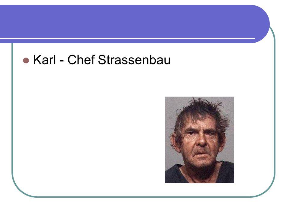 Karl - Chef Strassenbau