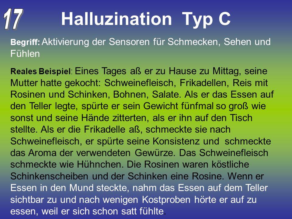 Halluzination Typ C 17. Begriff: Aktivierung der Sensoren für Schmecken, Sehen und Fühlen.
