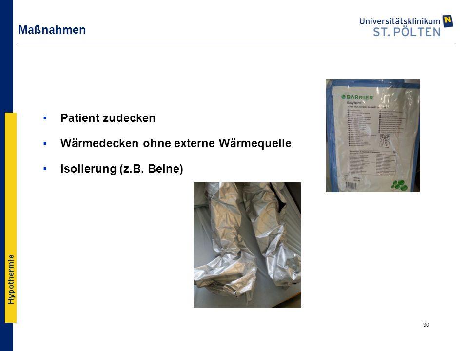 Maßnahmen Patient zudecken Wärmedecken ohne externe Wärmequelle Isolierung (z.B. Beine)