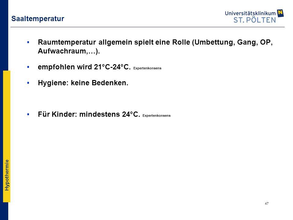 Saaltemperatur Raumtemperatur allgemein spielt eine Rolle (Umbettung, Gang, OP, Aufwachraum,…). empfohlen wird 21°C-24°C. Expertenkonsens.