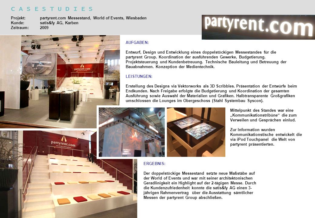 C A S E S T U D I E S Projekt: partyrent.com Messestand, World of Events, Wiesbaden Kunde: satis&fy AG, Karben Zeitraum: 2009.