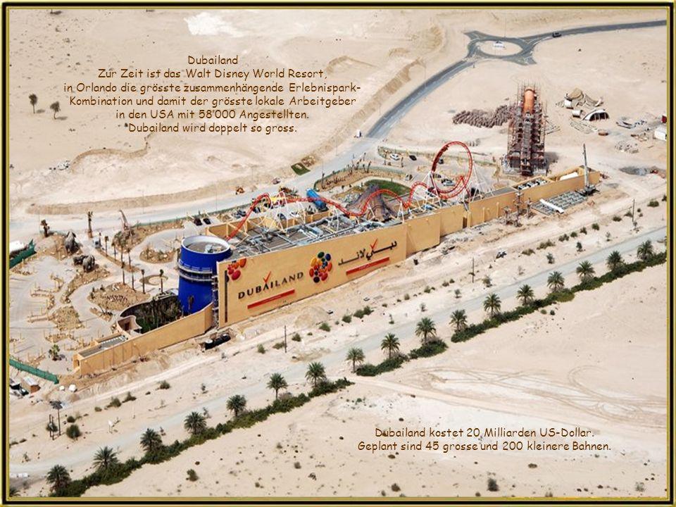 Dubailand Zur Zeit ist das Walt Disney World Resort, in Orlando die grösste zusammenhängende Erlebnispark-Kombination und damit der grösste lokale Arbeitgeber in den USA mit 58'000 Angestellten. Dubailand wird doppelt so gross.
