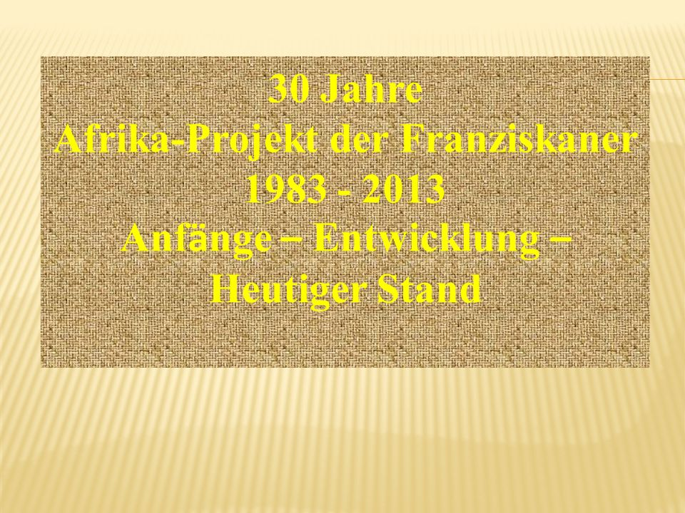 Afrika-Projekt der Franziskaner 1983 - 2013