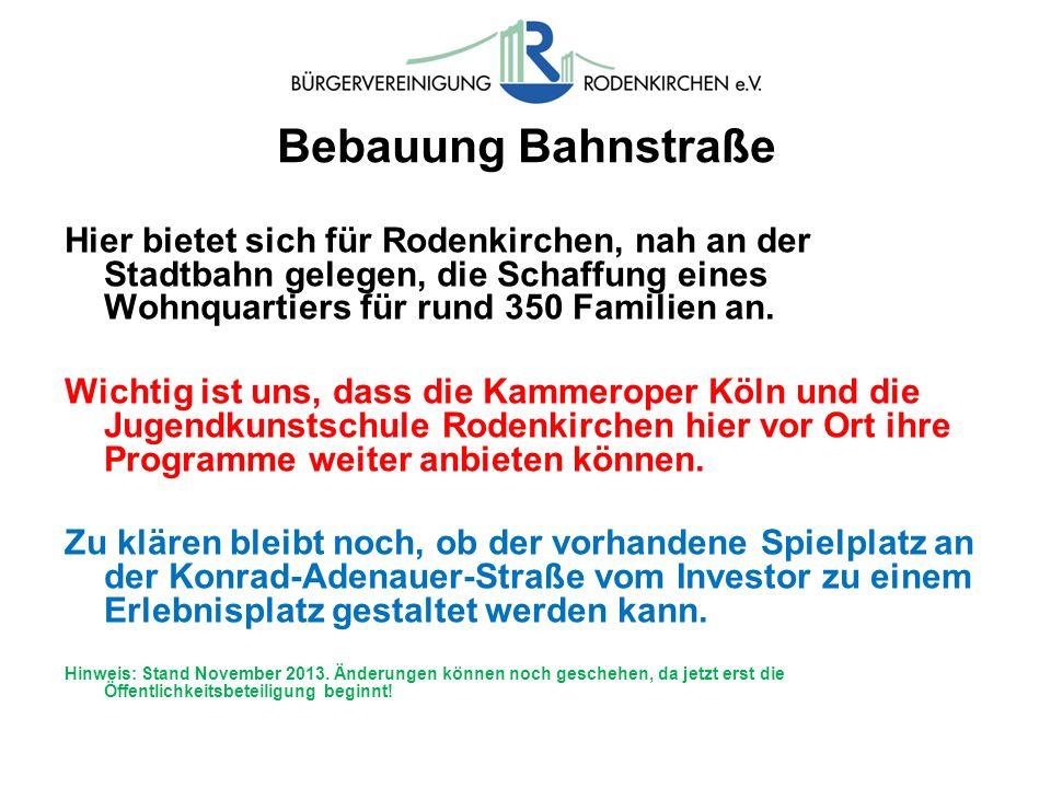 Bebauung Bahnstraße Hier bietet sich für Rodenkirchen, nah an der Stadtbahn gelegen, die Schaffung eines Wohnquartiers für rund 350 Familien an.