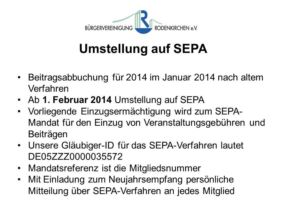 Umstellung auf SEPA Beitragsabbuchung für 2014 im Januar 2014 nach altem Verfahren. Ab 1. Februar 2014 Umstellung auf SEPA.