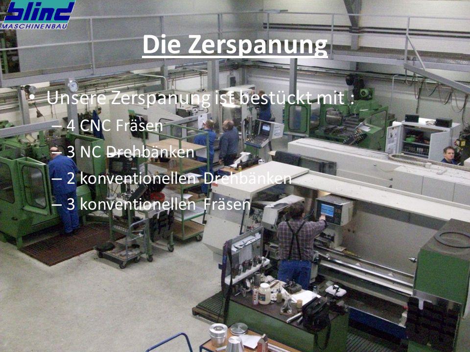 Die Zerspanung Unsere Zerspanung ist bestückt mit : 4 CNC Fräsen