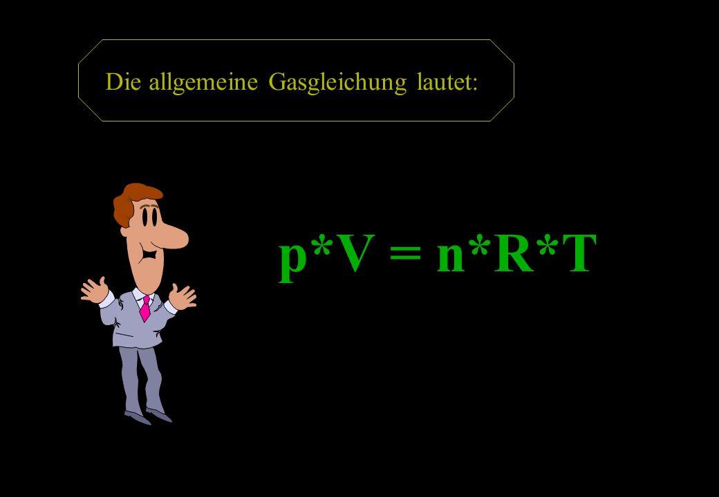 Die allgemeine Gasgleichung lautet: