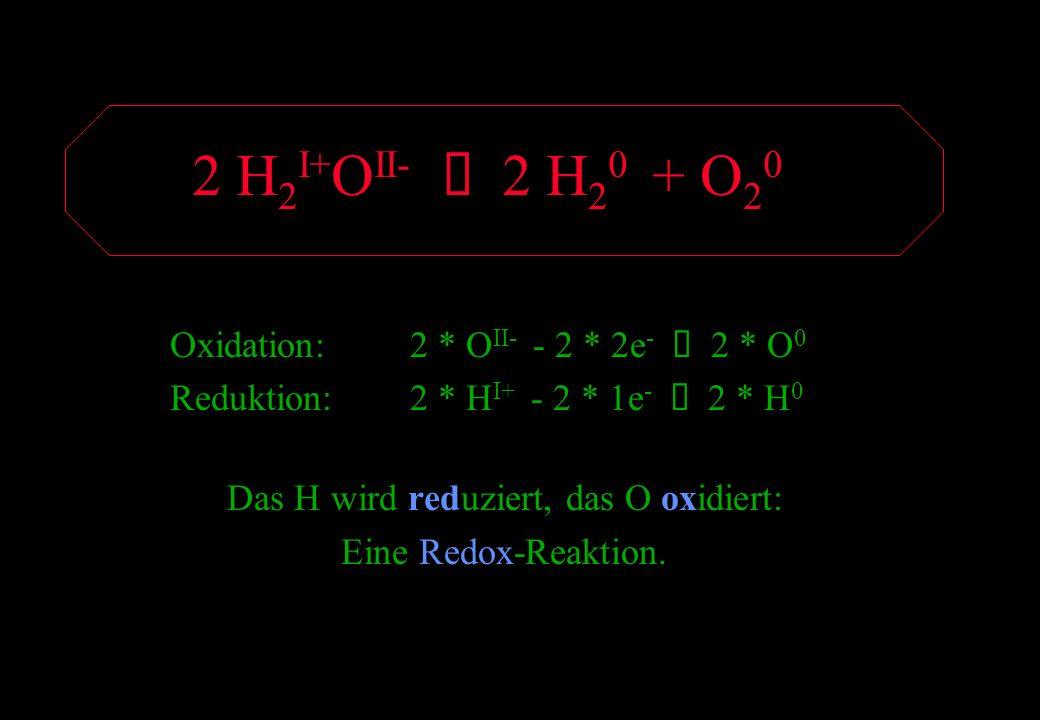 Das H wird reduziert, das O oxidiert: