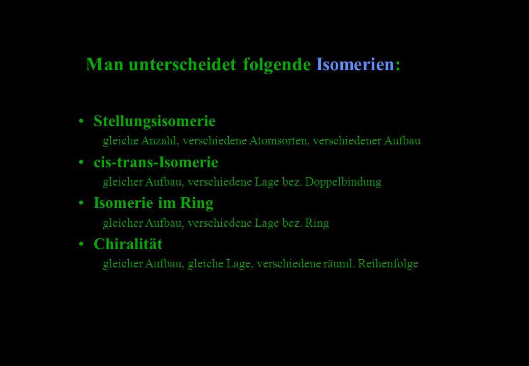 Man unterscheidet folgende Isomerien: