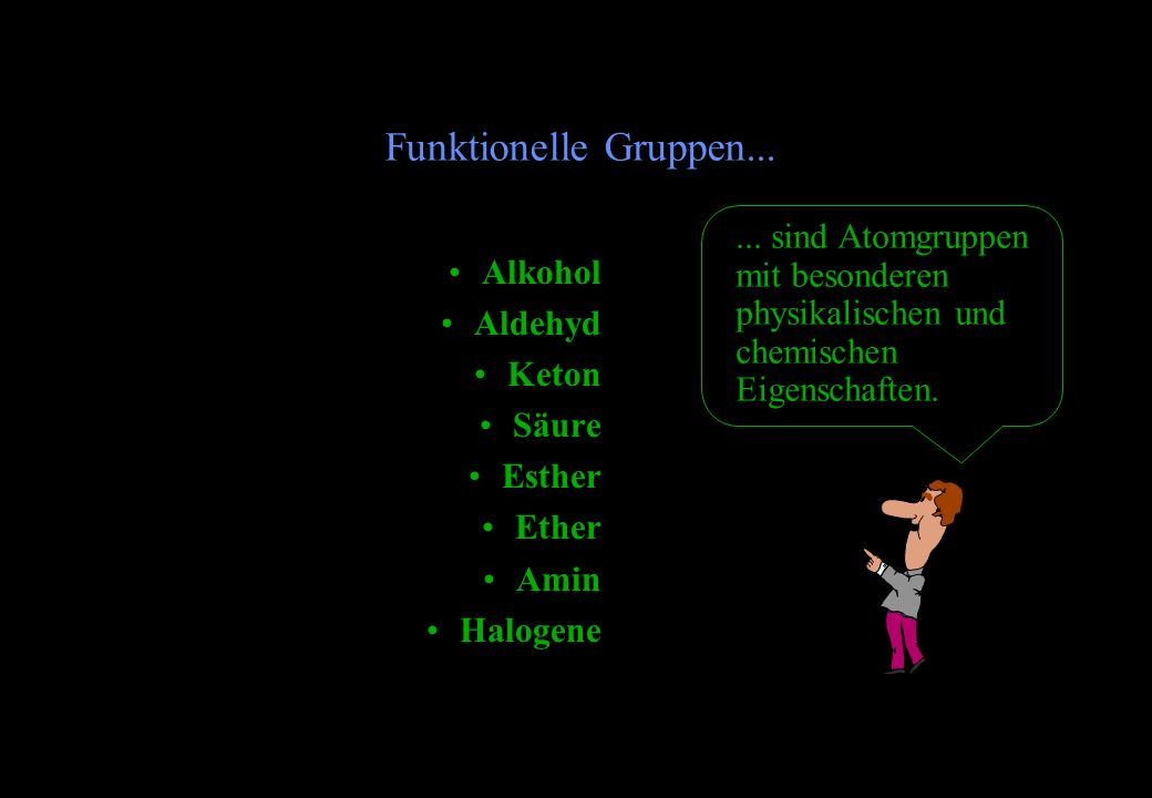 Funktionelle Gruppen... ... sind Atomgruppen mit besonderen physikalischen und chemischen Eigenschaften.