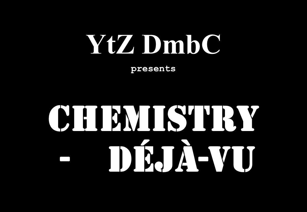 YtZ DmbC presents Chemistry - Déjà-vu 23