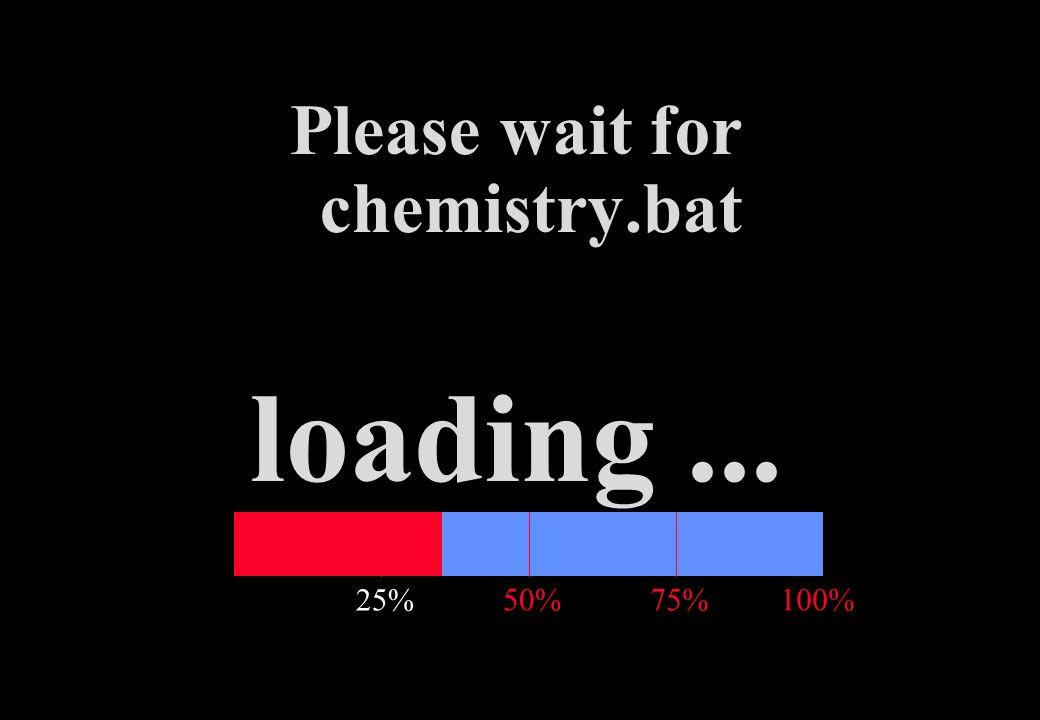 Please wait for chemistry.bat