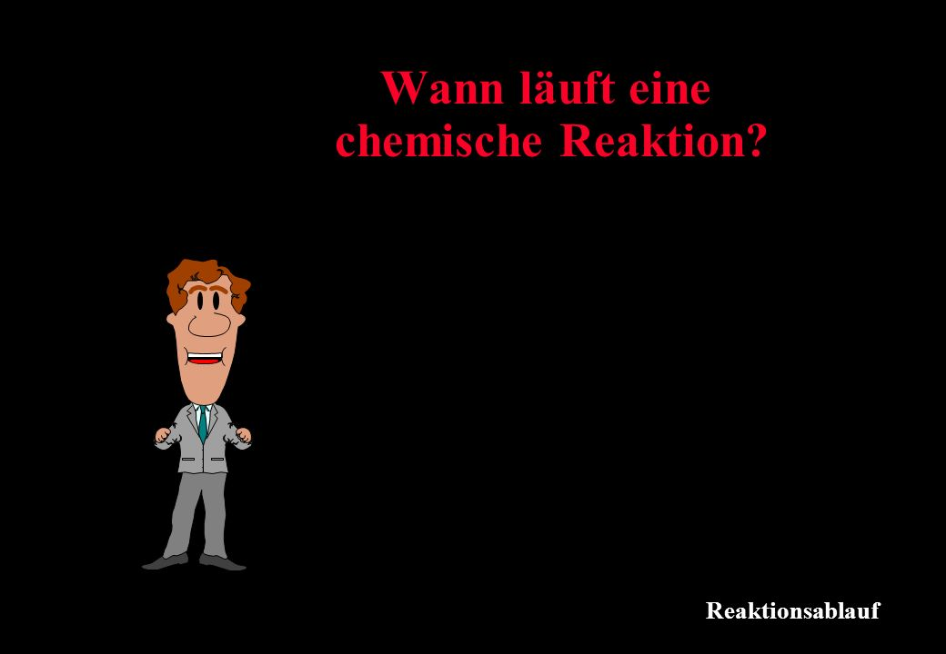 Wann läuft eine chemische Reaktion
