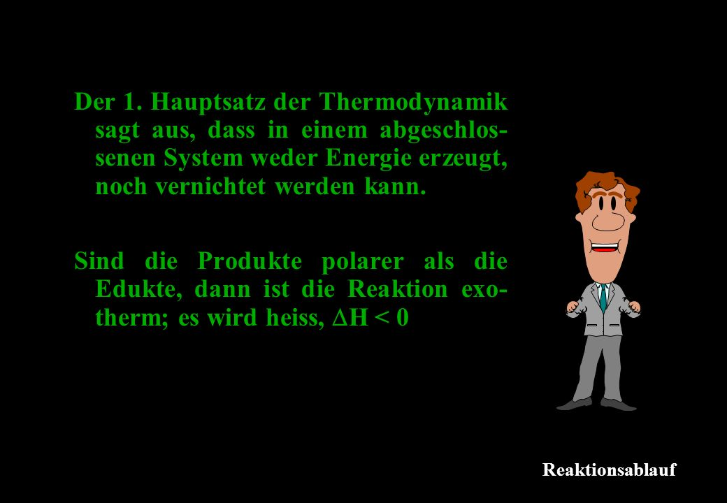 Der 1. Hauptsatz der Thermodynamik sagt aus, dass in einem abgeschlos-senen System weder Energie erzeugt, noch vernichtet werden kann.