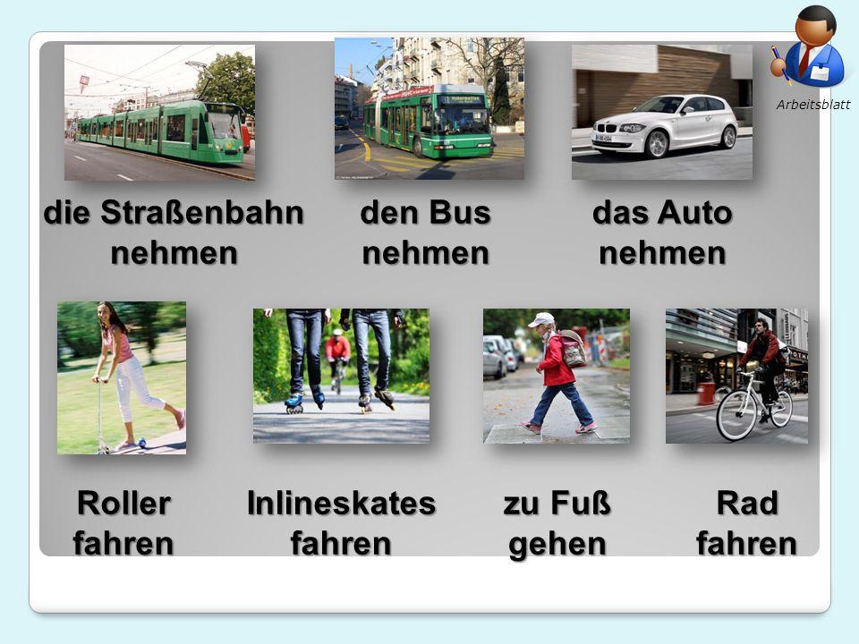 die Straßenbahn nehmen den Bus nehmen das Auto nehmen Roller fahren