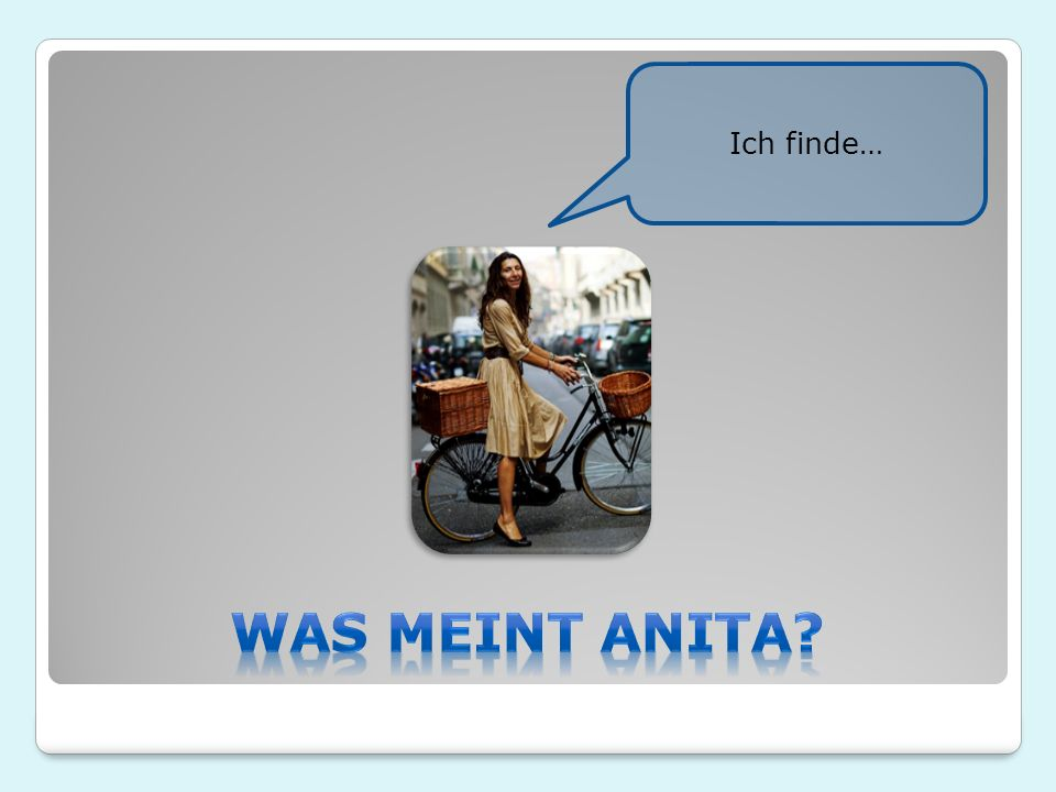 Ich finde… Was meint Anita