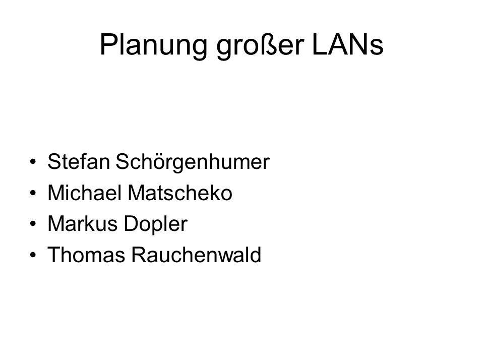 Planung großer LANs Stefan Schörgenhumer Michael Matscheko