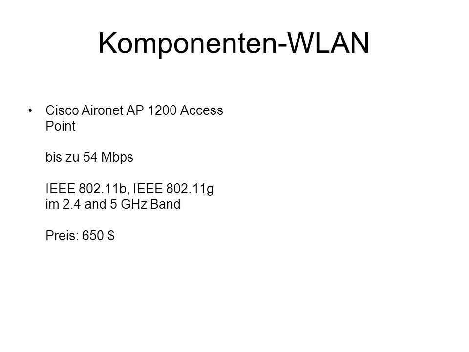 Komponenten-WLAN Cisco Aironet AP 1200 Access Point bis zu 54 Mbps IEEE 802.11b, IEEE 802.11g im 2.4 and 5 GHz Band Preis: 650 $
