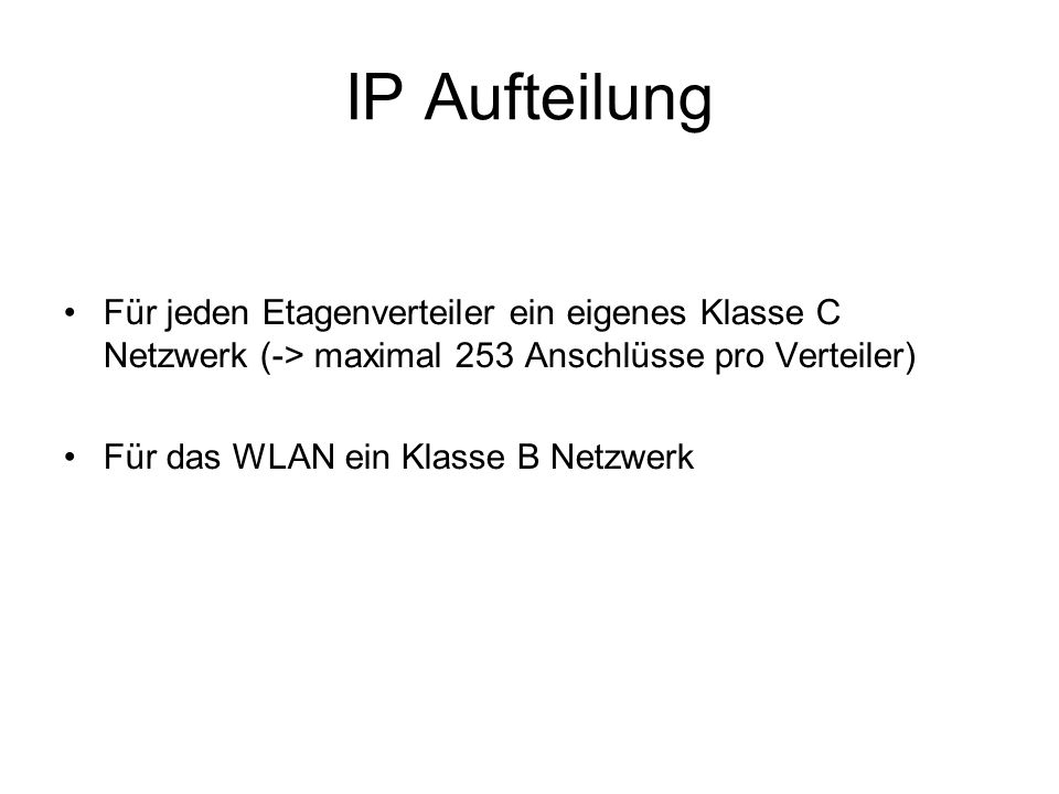 IP Aufteilung Für jeden Etagenverteiler ein eigenes Klasse C Netzwerk (-> maximal 253 Anschlüsse pro Verteiler)