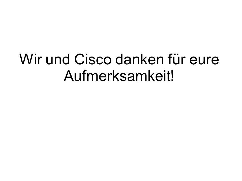 Wir und Cisco danken für eure Aufmerksamkeit!