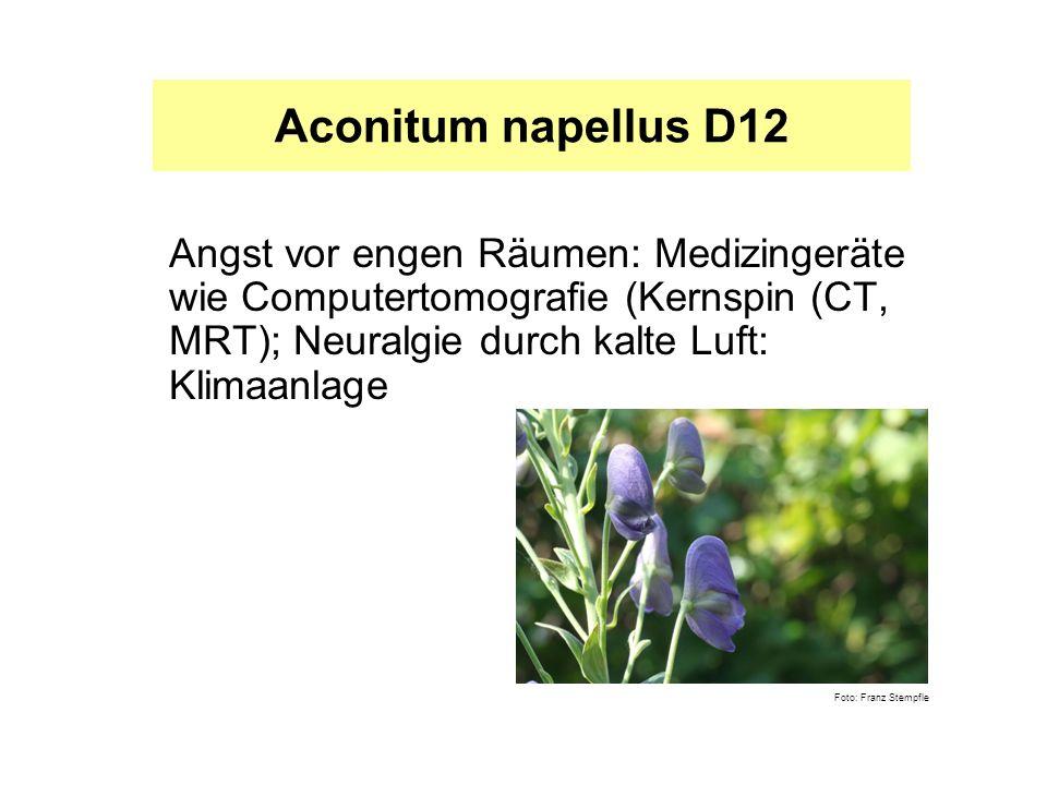Aconitum napellus D12 Angst vor engen Räumen: Medizingeräte wie Computertomografie (Kernspin (CT, MRT); Neuralgie durch kalte Luft: Klimaanlage.