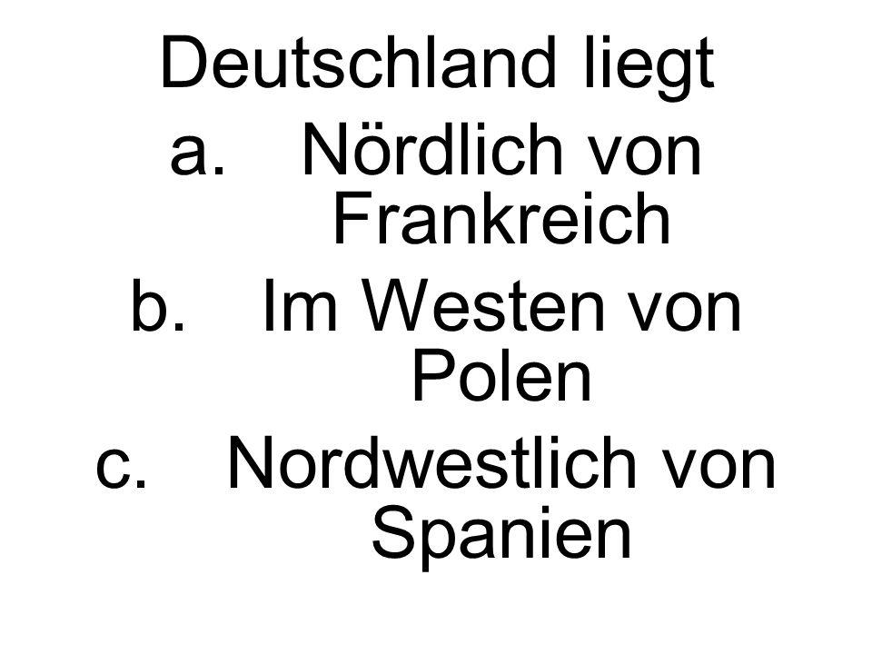 Nördlich von Frankreich Im Westen von Polen Nordwestlich von Spanien
