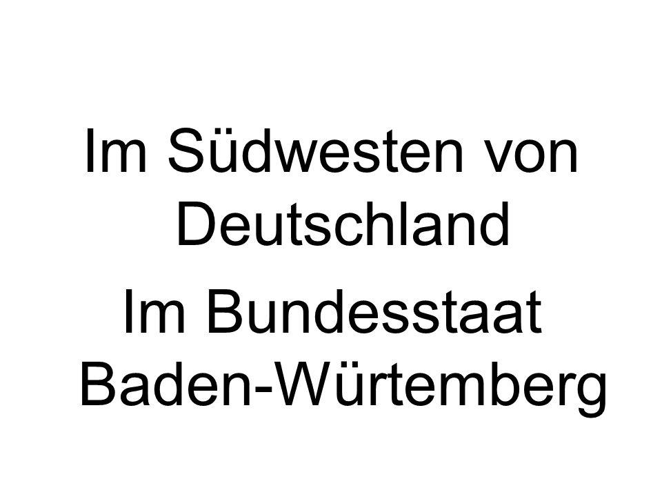 Im Südwesten von Deutschland Im Bundesstaat Baden-Würtemberg