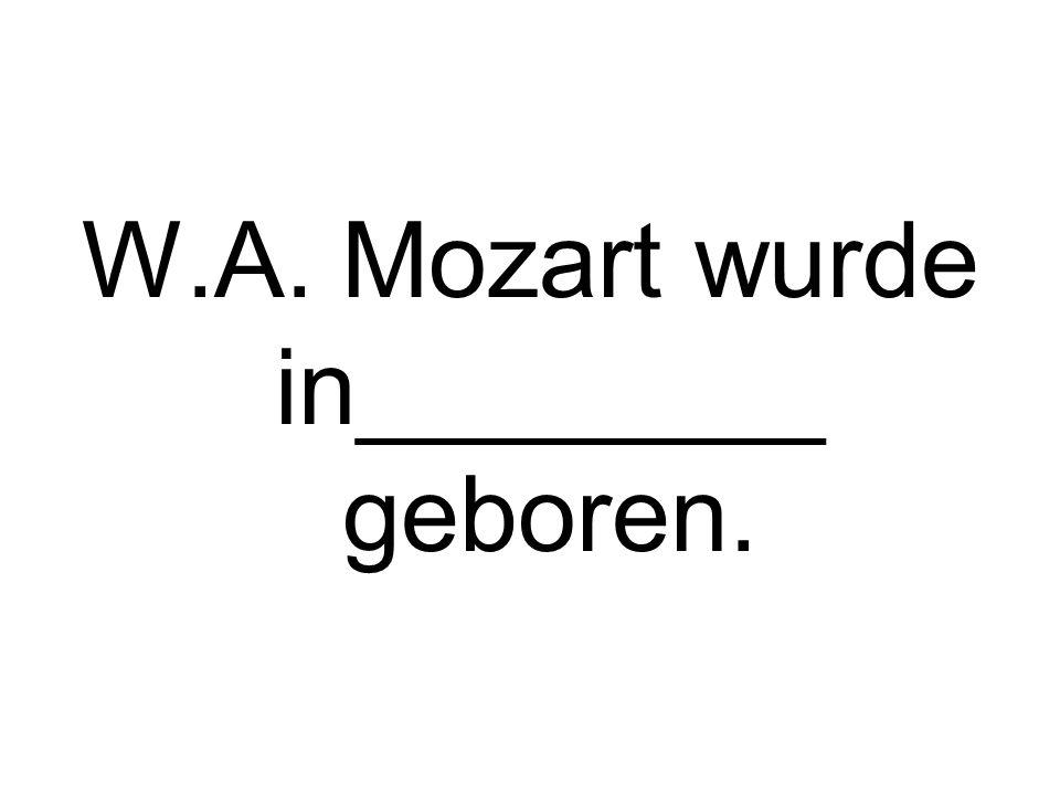 W.A. Mozart wurde in________ geboren.