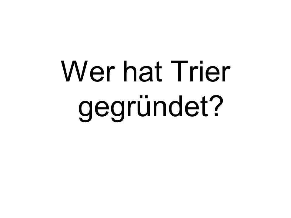 Wer hat Trier gegründet