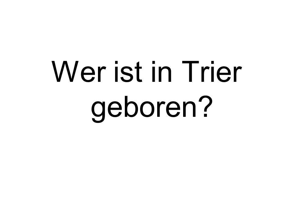 Wer ist in Trier geboren