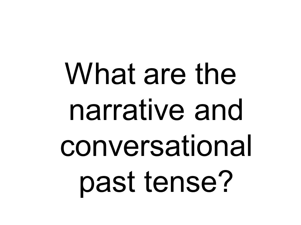 What are the narrative and conversational past tense