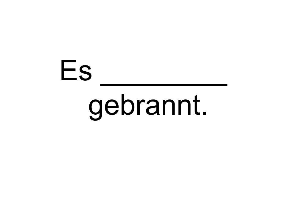 Es ________ gebrannt.