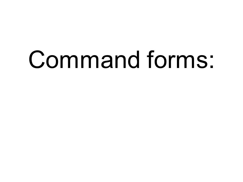 Command forms: