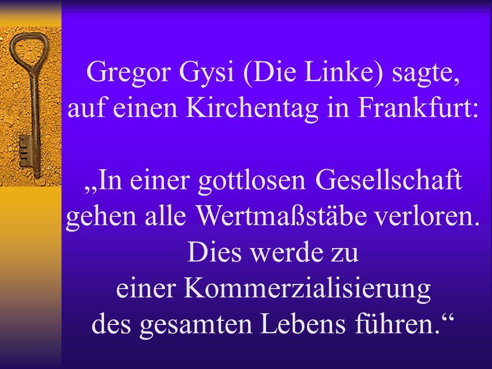 Gregor Gysi (Die Linke) sagte, auf einen Kirchentag in Frankfurt: