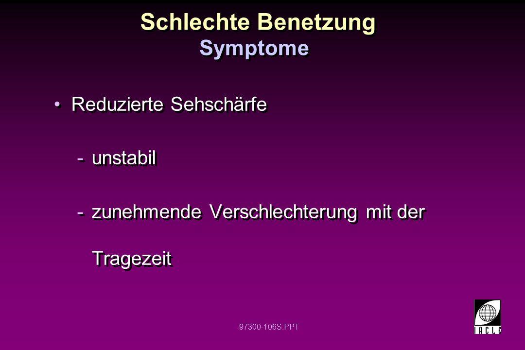 Schlechte Benetzung Symptome Reduzierte Sehschärfe unstabil