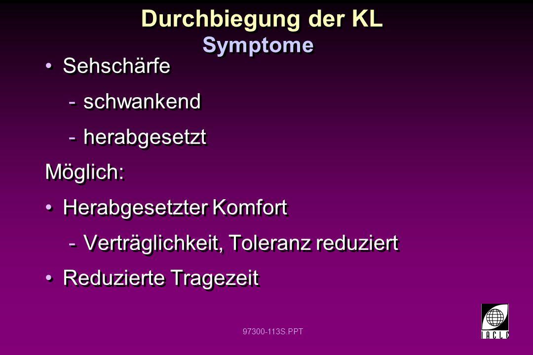 Durchbiegung der KL Symptome Sehschärfe schwankend herabgesetzt