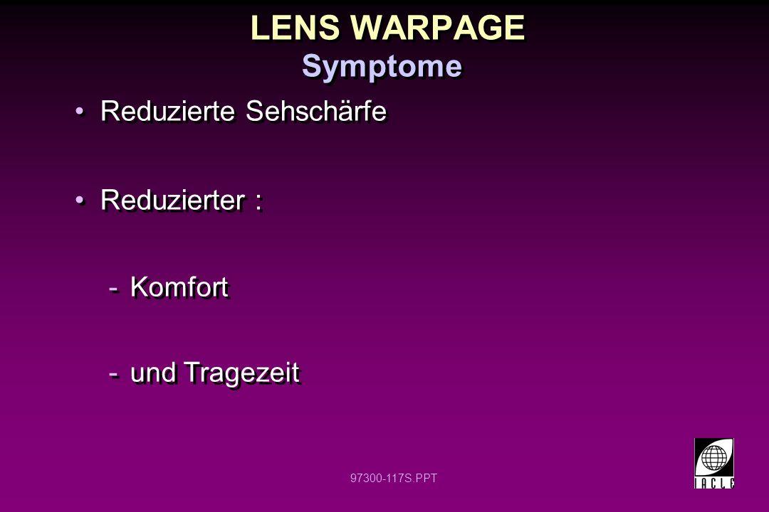 LENS WARPAGE Symptome Reduzierte Sehschärfe Reduzierter : Komfort