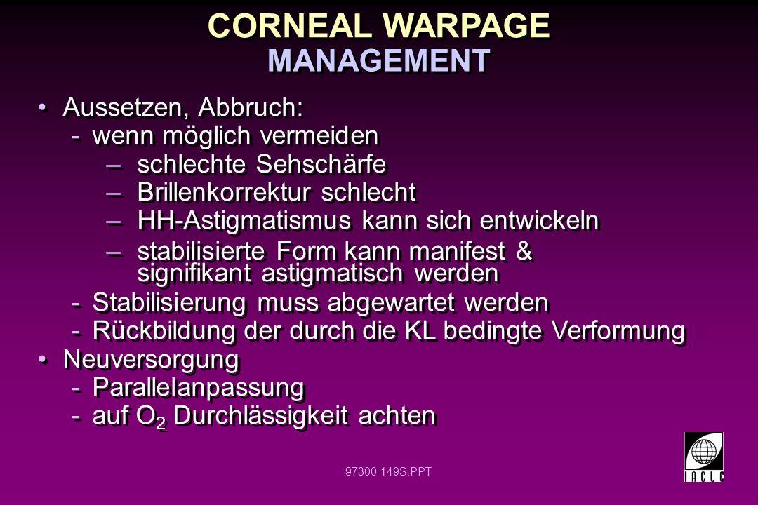 CORNEAL WARPAGE MANAGEMENT Aussetzen, Abbruch: wenn möglich vermeiden