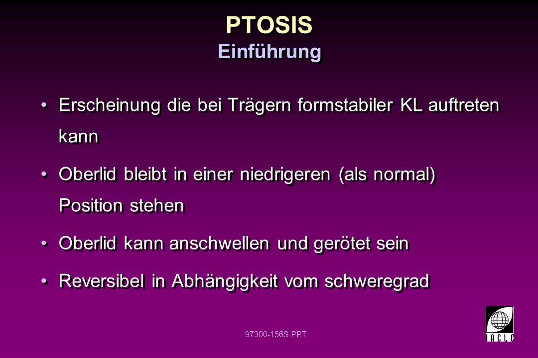 PTOSIS Einführung Erscheinung die bei Trägern formstabiler KL auftreten kann. Oberlid bleibt in einer niedrigeren (als normal) Position stehen.