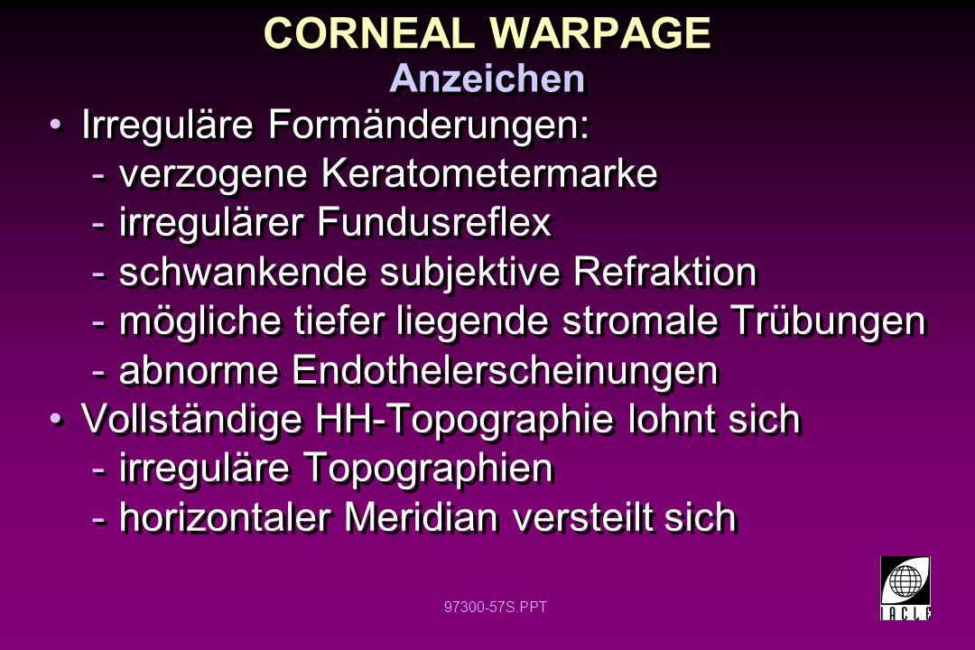 CORNEAL WARPAGE Irreguläre Formänderungen: verzogene Keratometermarke
