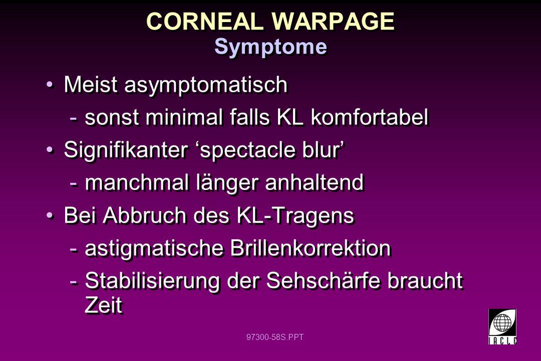 CORNEAL WARPAGE Meist asymptomatisch